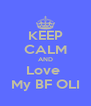 KEEP CALM AND Love  My BF OLI - Personalised Poster A4 size