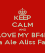KEEP CALM AND LOVE MY BF4E Marisa Ale Aliss Fatii Gis - Personalised Poster A4 size