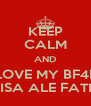 KEEP CALM AND LOVE MY BF4E MARISA ALE FATII GIS - Personalised Poster A4 size