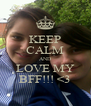 KEEP CALM AND LOVE MY BFF!!! <3 - Personalised Poster A4 size