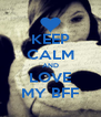 KEEP CALM AND LOVE MY BFF - Personalised Poster A4 size