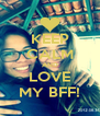KEEP CALM AND LOVE MY BFF! - Personalised Poster A4 size