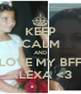KEEP CALM AND LOVE MY BFF ALEXA <3 - Personalised Poster A4 size