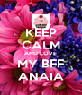 KEEP CALM AND LOVE MY BFF ANAIA - Personalised Poster A4 size