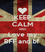 KEEP CALM AND Love my BFF and bf  - Personalised Poster A4 size