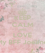 KEEP CALM AND LOVE My BFF Joeline - Personalised Poster A4 size