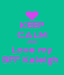 KEEP CALM AND Love my BFF Kaleigh  - Personalised Poster A4 size