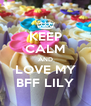 KEEP CALM AND LOVE MY BFF LILY - Personalised Poster A4 size