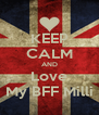 KEEP CALM AND Love My BFF Milli - Personalised Poster A4 size