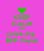 KEEP CALM AND Love my  BFF Tiara! - Personalised Poster A4 size