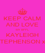 KEEP CALM AND LOVE MY BFFL KAYLEIGH STEPHENSON xx - Personalised Poster A4 size