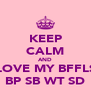 KEEP CALM AND LOVE MY BFFLS BP SB WT SD - Personalised Poster A4 size
