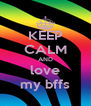 KEEP CALM AND love my bffs - Personalised Poster A4 size