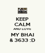 KEEP CALM AND LOVE MY BHAI & 3633 :D - Personalised Poster A4 size