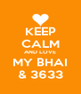 KEEP CALM AND LOVE MY BHAI & 3633 - Personalised Poster A4 size
