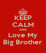 KEEP CALM AND Love My Big Brother - Personalised Poster A4 size