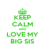 KEEP CALM AND LOVE MY BIG SIS - Personalised Poster A4 size