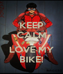 KEEP CALM AND LOVE MY BIKE! - Personalised Poster A4 size