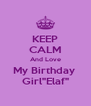 "KEEP CALM And Love My Birthday  Girl""Elaf"" - Personalised Poster A4 size"