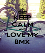 KEEP CALM AND LOVE MY BMX - Personalised Poster A4 size