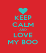 KEEP CALM AND LOVE MY BOO - Personalised Poster A4 size