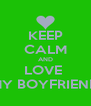 KEEP CALM AND LOVE  MY BOYFRIEND - Personalised Poster A4 size