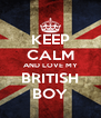 KEEP CALM AND LOVE MY BRITISH BOY - Personalised Poster A4 size
