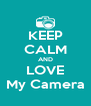 KEEP CALM AND LOVE My Camera - Personalised Poster A4 size