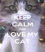 KEEP CALM AND LOVE MY CAT - Personalised Poster A4 size