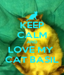KEEP CALM AND LOVE MY  CAT BASIL - Personalised Poster A4 size