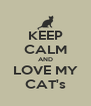 KEEP CALM AND LOVE MY CAT's - Personalised Poster A4 size