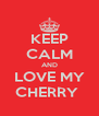 KEEP CALM AND LOVE MY CHERRY  - Personalised Poster A4 size