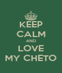 KEEP CALM AND LOVE MY CHETO - Personalised Poster A4 size