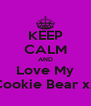 KEEP CALM AND Love My Cookie Bear xx - Personalised Poster A4 size