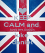 KEEP CALM and  love my cousin luke  daniel - Personalised Poster A4 size