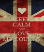 KEEP CALM AND LOVE MY COUSINS - Personalised Poster A4 size