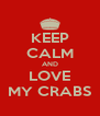 KEEP CALM AND LOVE MY CRABS - Personalised Poster A4 size