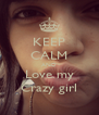 KEEP CALM AND Love my Crazy girl - Personalised Poster A4 size