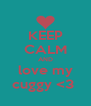 KEEP CALM AND love my cuggy <3  - Personalised Poster A4 size