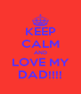KEEP CALM AND LOVE MY DAD!!!! - Personalised Poster A4 size