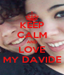 KEEP CALM AND LOVE MY DAVIDE - Personalised Poster A4 size