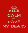 KEEP CALM AND LOVE MY DEARS - Personalised Poster A4 size