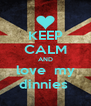 KEEP CALM AND love  my dinnies  - Personalised Poster A4 size