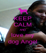 KEEP CALM AND love my dog Angel - Personalised Poster A4 size