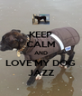 KEEP CALM AND LOVE MY DOG JAZZ - Personalised Poster A4 size