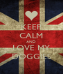 KEEP CALM AND LOVE MY DOGGIES - Personalised Poster A4 size