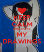 KEEP CALM AND LOVE MY DRAWINGS - Personalised Poster A4 size