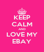 KEEP CALM AND LOVE MY EBAY - Personalised Poster A4 size