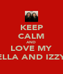 KEEP CALM AND LOVE MY ELLA AND IZZY - Personalised Poster A4 size