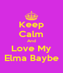Keep Calm And Love My Elma Baybe - Personalised Poster A4 size